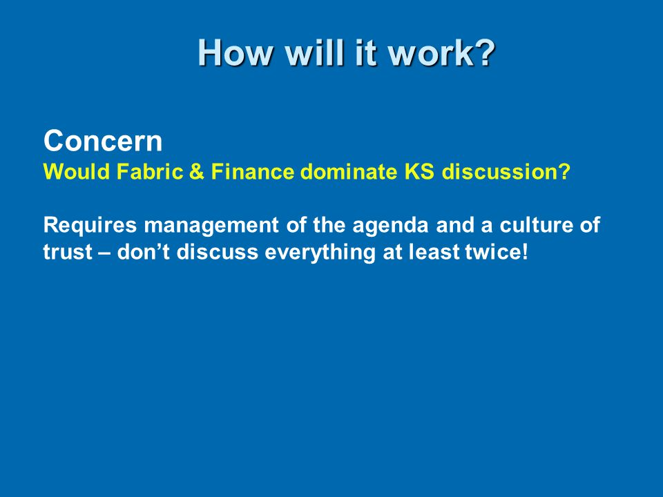 How will it work. Concern Would Fabric & Finance dominate KS discussion.