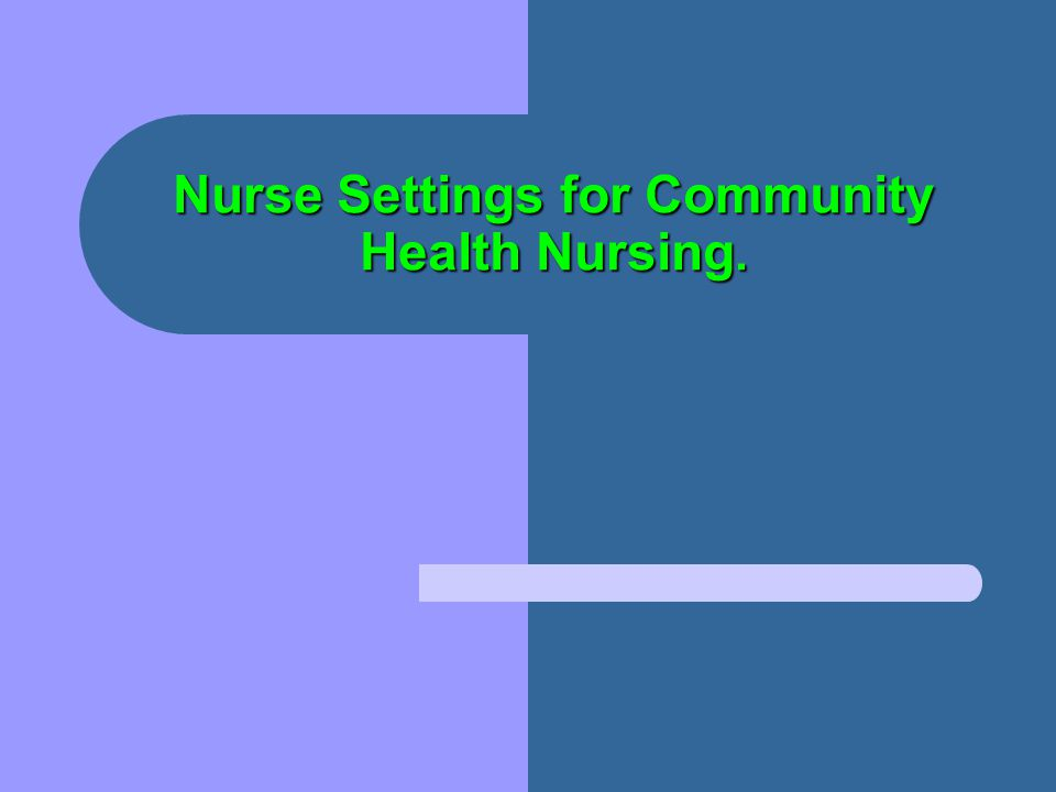 Lecture objectives: Upon finishing this lecture, you should be able to: Describe seven settings in which community health nurses practice.