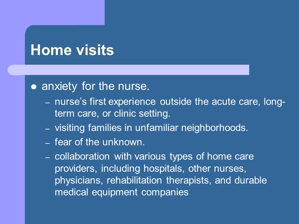 Home visits anxiety for the nurse.