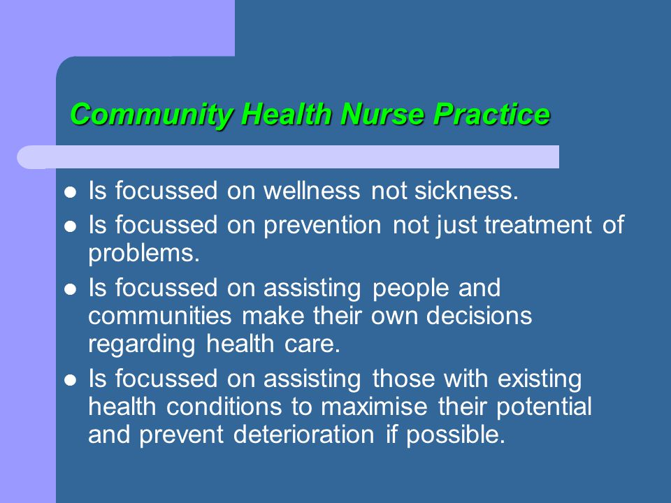 Community Health Nurse Practice Is based in the community in a range of settings, wherever there is a need for support, information and education.