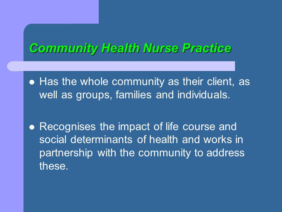Community Health Nurse Practice Utilises the primary health care philosophy to guide practice.