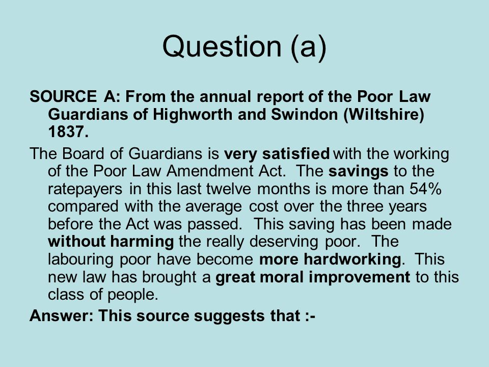Question (a) SOURCE A: From the annual report of the Poor Law Guardians of Highworth and Swindon (Wiltshire) 1837.