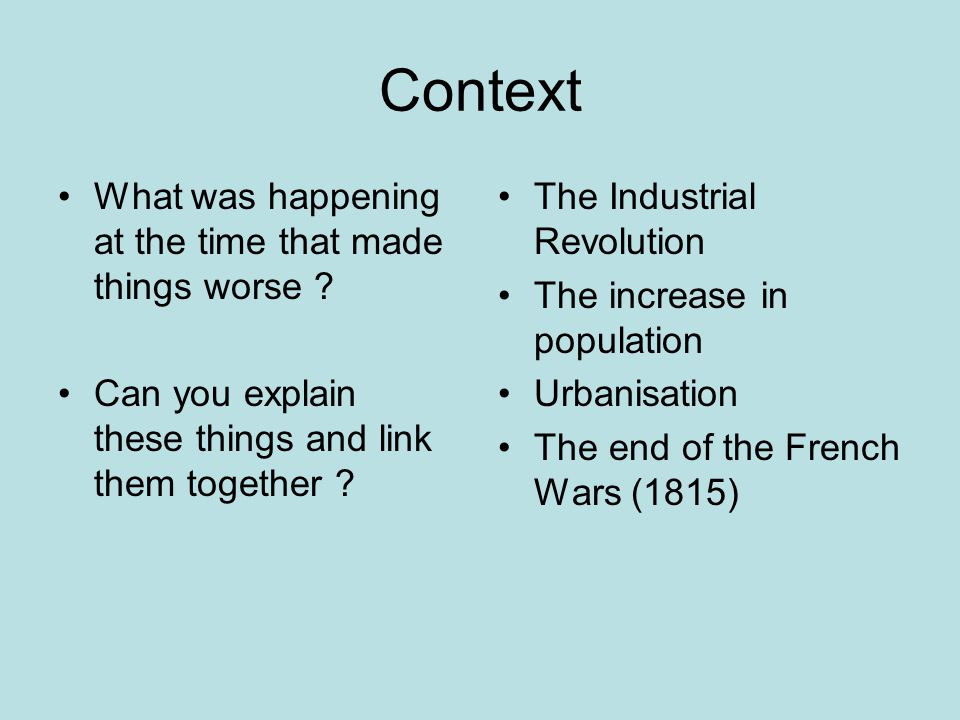 Context What was happening at the time that made things worse ? Can you explain these things and link them together ? The Industrial Revolution The in