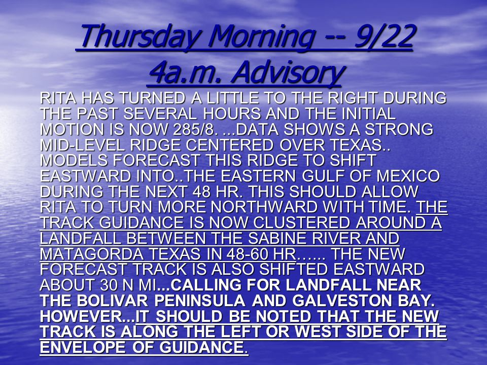 Thursday Morning -- 9/22 4a.m. Advisory RITA HAS TURNED A LITTLE TO THE RIGHT DURING THE PAST SEVERAL HOURS AND THE INITIAL MOTION IS NOW 285/8....DAT