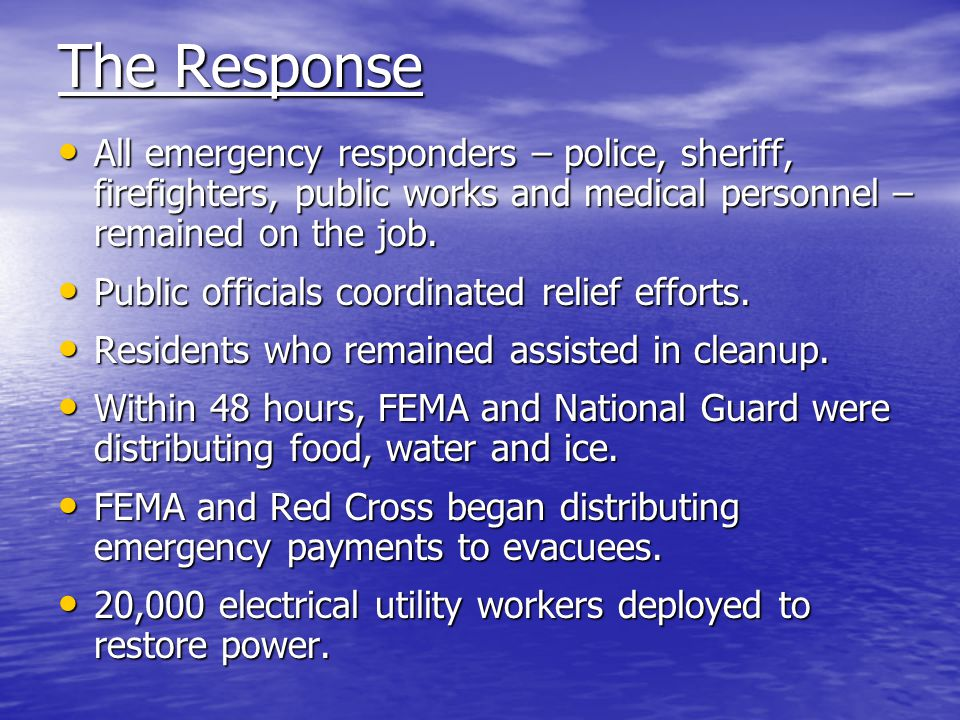 The Response All emergency responders – police, sheriff, firefighters, public works and medical personnel – remained on the job. All emergency respond