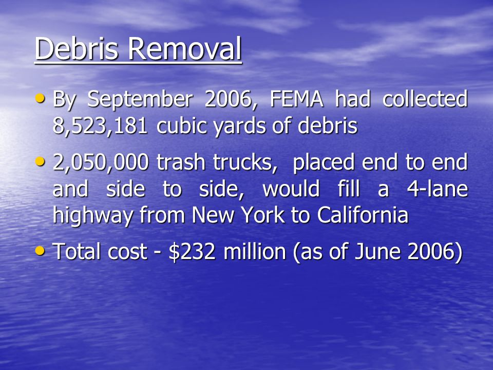 Debris Removal By September 2006, FEMA had collected 8,523,181 cubic yards of debris By September 2006, FEMA had collected 8,523,181 cubic yards of de