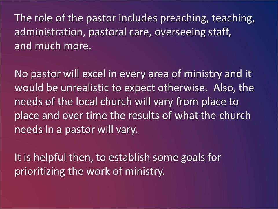 The role of the pastor includes preaching, teaching, administration, pastoral care, overseeing staff, and much more. No pastor will excel in every are
