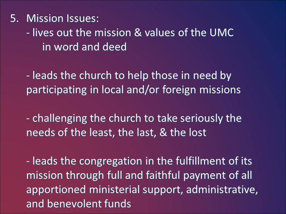5.Mission Issues: - lives out the mission & values of the UMC in word and deed in word and deed - leads the church to help those in need by participat