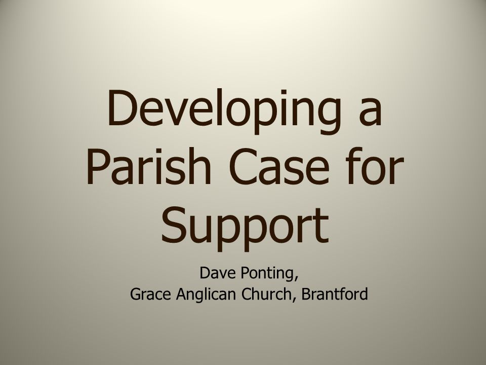Developing a Parish Case for Support Dave Ponting, Grace Anglican Church, Brantford