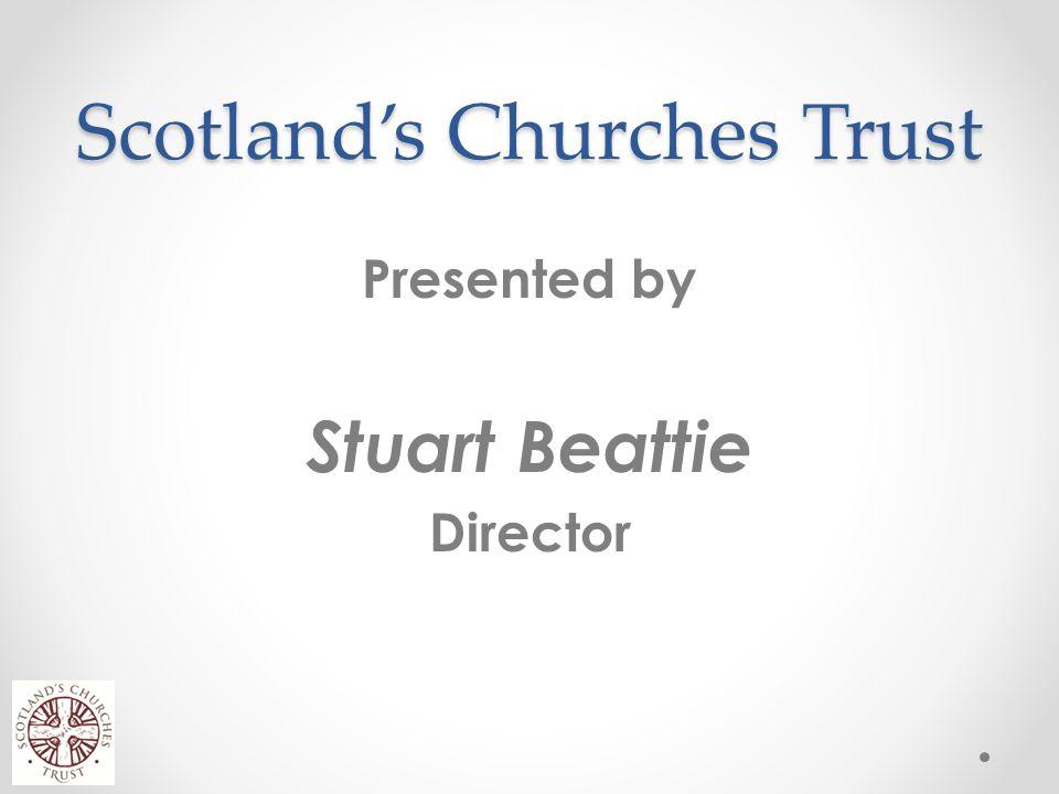 Scotland's Churches Trust Presented by Stuart Beattie Director