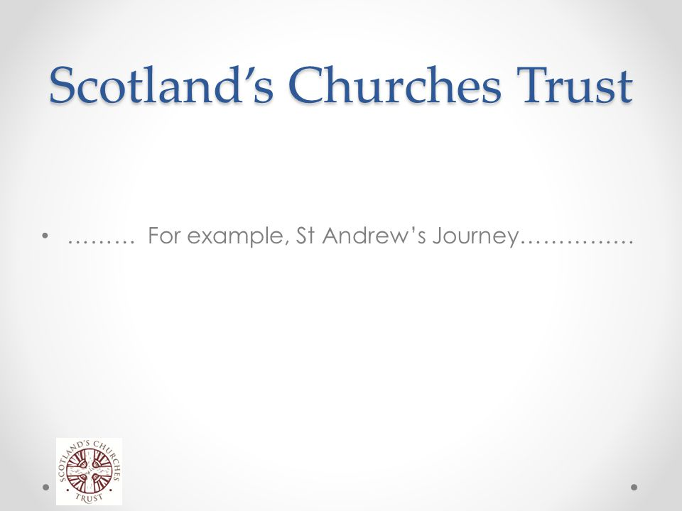Scotland's Churches Trust ……… For example, St Andrew's Journey……………
