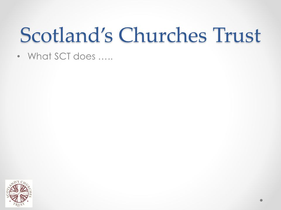 Scotland's Churches Trust What SCT does ….. Grants for fabric maintenance and repair