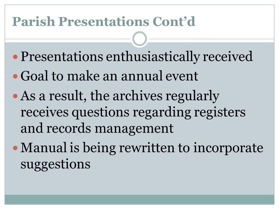 Parish Presentations Cont'd Presentations enthusiastically received Goal to make an annual event As a result, the archives regularly receives question