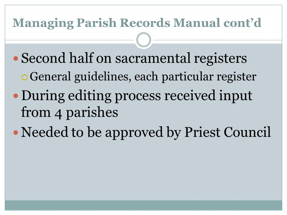 Managing Parish Records Manual cont'd Second half on sacramental registers  General guidelines, each particular register During editing process recei