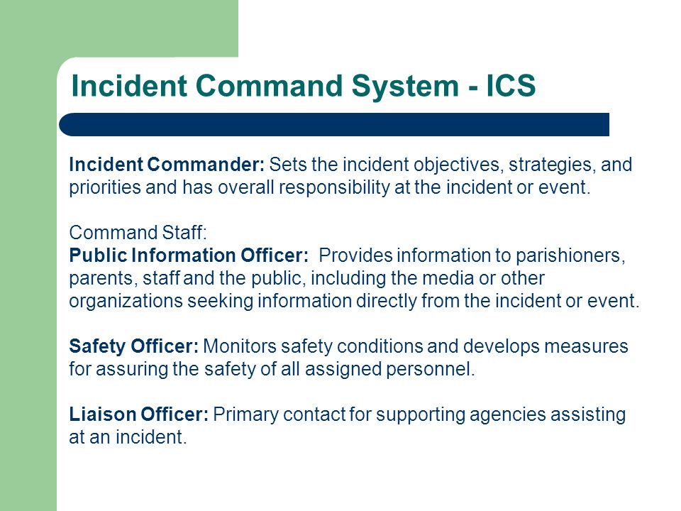 Incident Commander: Sets the incident objectives, strategies, and priorities and has overall responsibility at the incident or event.