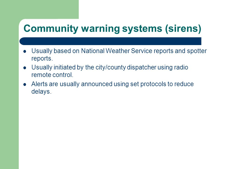 Community warning systems (sirens) Usually based on National Weather Service reports and spotter reports.