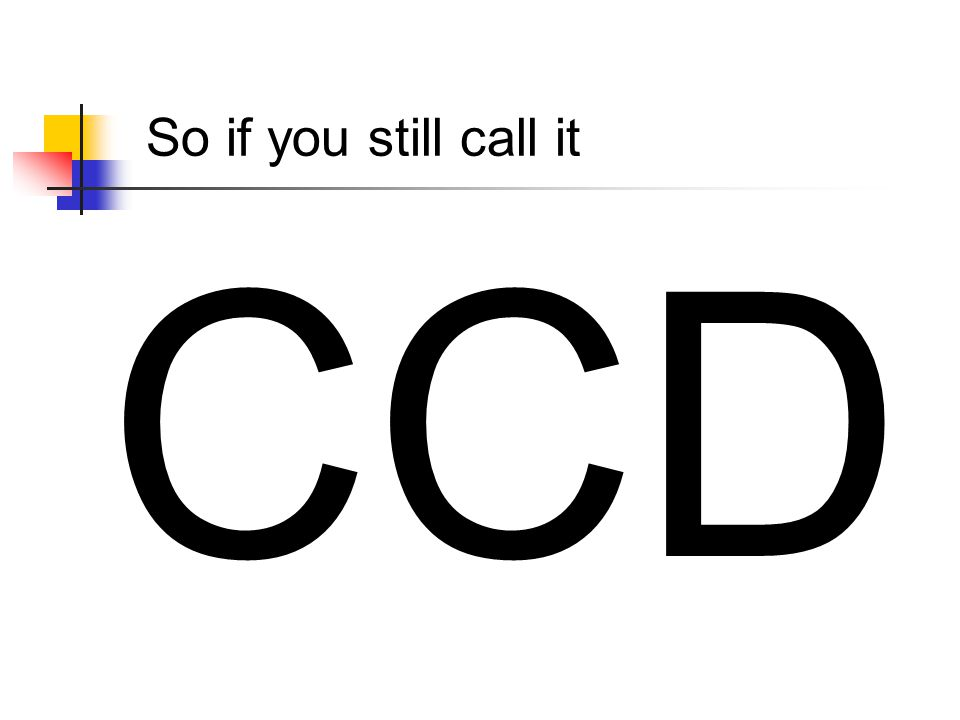So if you still call it CCD
