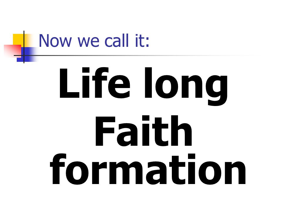 Now we call it: Life long Faith formation