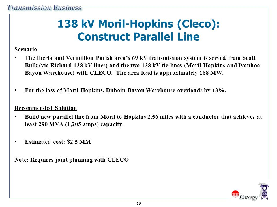 kV Moril-Hopkins (Cleco): Construct Parallel Line Scenario The Iberia and Vermillion Parish area's 69 kV transmission system is served from Scott Bulk (via Richard 138 kV lines) and the two 138 kV tie-lines (Moril-Hopkins and Ivanhoe- Bayou Warehouse) with CLECO.
