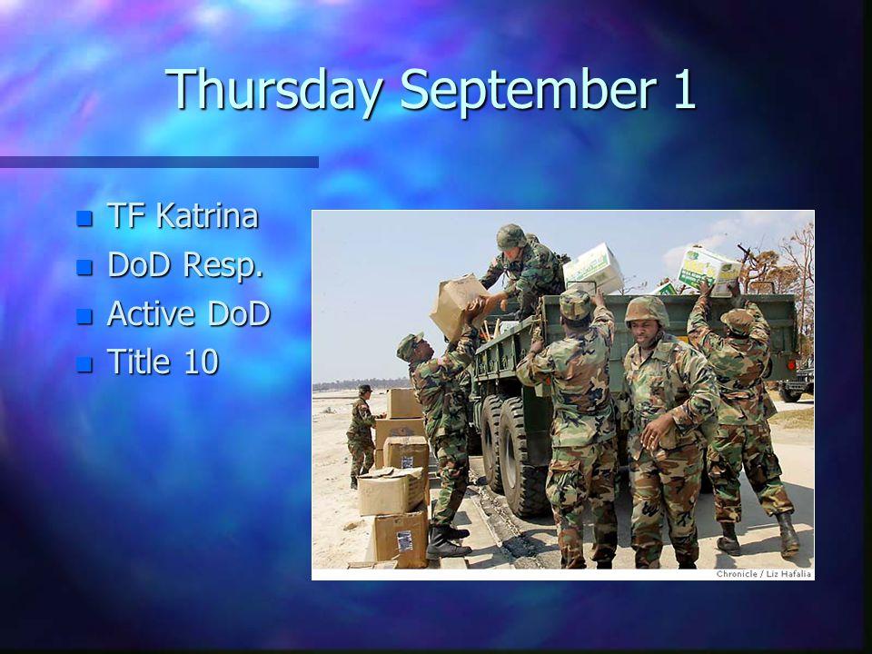 Thursday September 1 n TF Katrina n DoD Resp. n Active DoD n Title 10