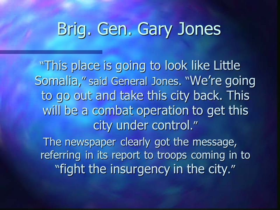 Brig. Gen. Gary Jones This place is going to look like Little Somalia, said General Jones.