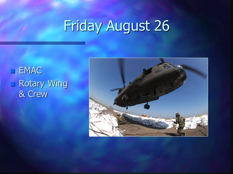 Friday August 26 n EMAC n Rotary Wing & Crew