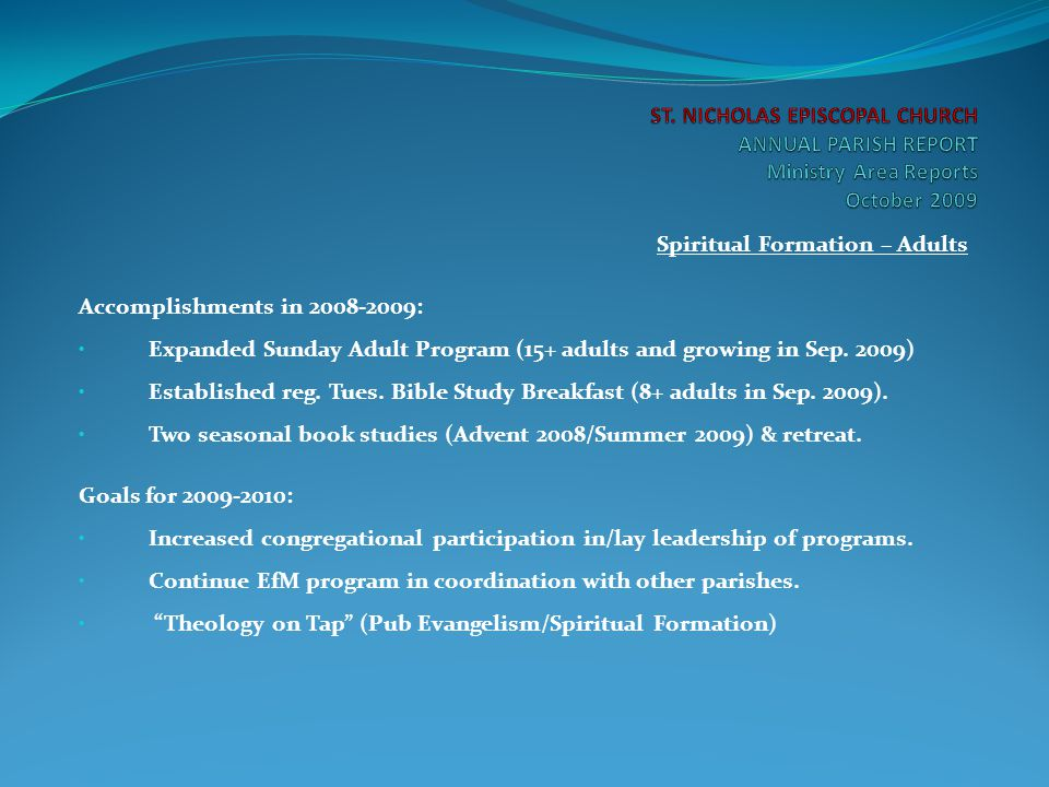Spiritual Formation – Adults Accomplishments in 2008-2009: Expanded Sunday Adult Program (15+ adults and growing in Sep. 2009) Established reg. Tues.