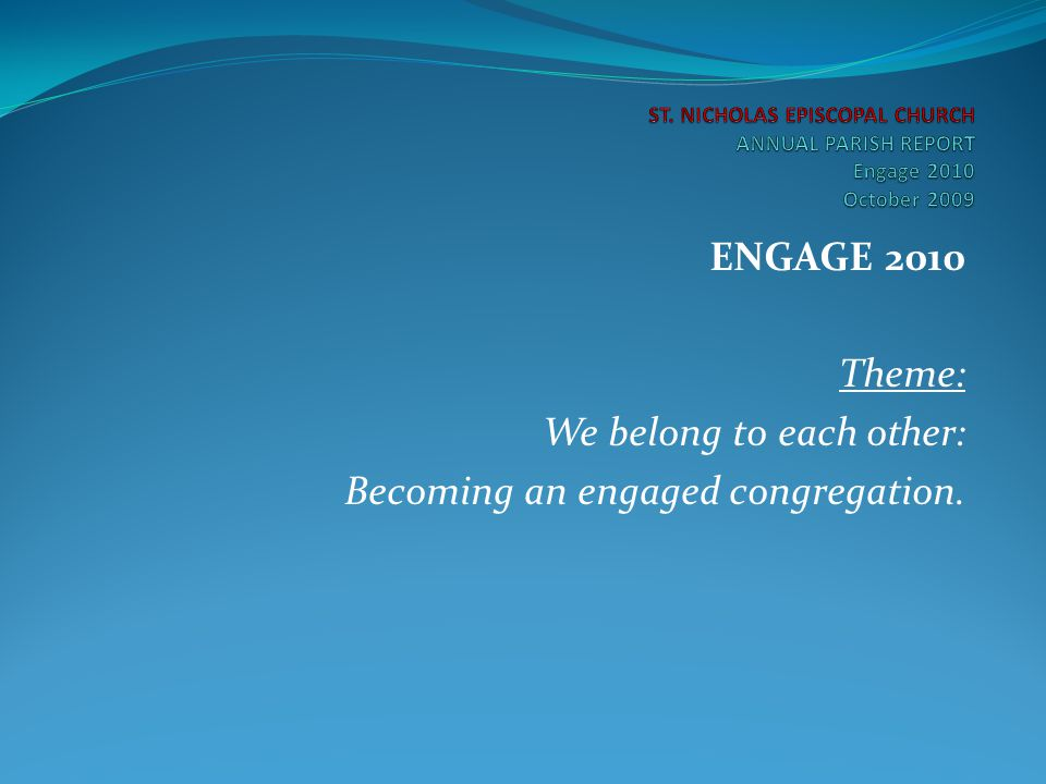 ENGAGE 2010 Theme: We belong to each other: Becoming an engaged congregation.