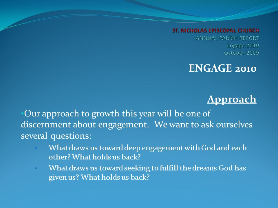 ENGAGE 2010 Approach Our approach to growth this year will be one of discernment about engagement. We want to ask ourselves several questions: What dr