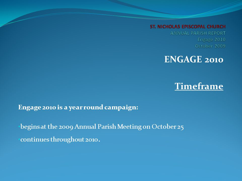 ENGAGE 2010 Timeframe Engage 2010 is a year round campaign: begins at the 2009 Annual Parish Meeting on October 25 continues throughout 2010.