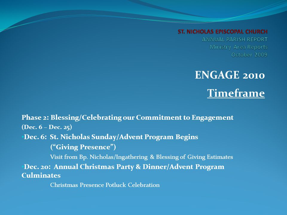 ENGAGE 2010 Timeframe Phase 2: Blessing/Celebrating our Commitment to Engagement (Dec. 6 – Dec. 25) Dec. 6: St. Nicholas Sunday/Advent Program Begins