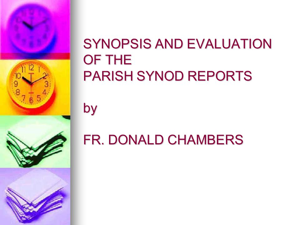 SYNOPSIS AND EVALUATION OF THE PARISH SYNOD REPORTS by FR. DONALD CHAMBERS