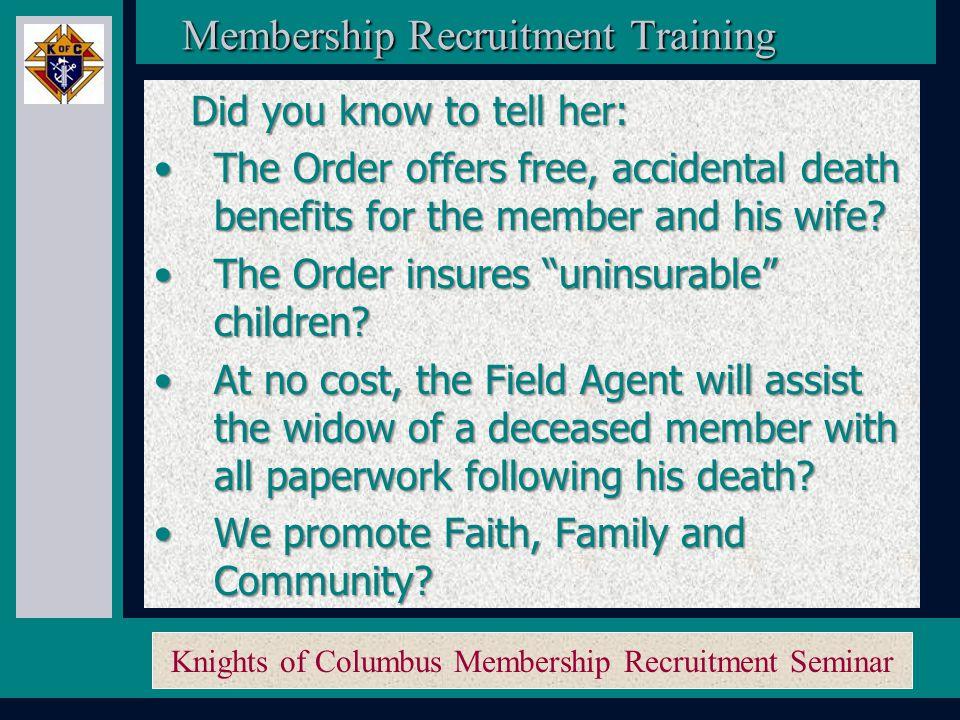 Knights of Columbus Membership Recruitment Seminar Membership Recruitment Training Membership Recruitment Training Well – what is in it for her family.