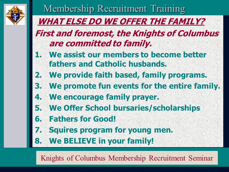 Knights of Columbus Membership Recruitment Seminar LET'S NOT FORGET ABOUT OUR INSURANCE PROGRAMS.