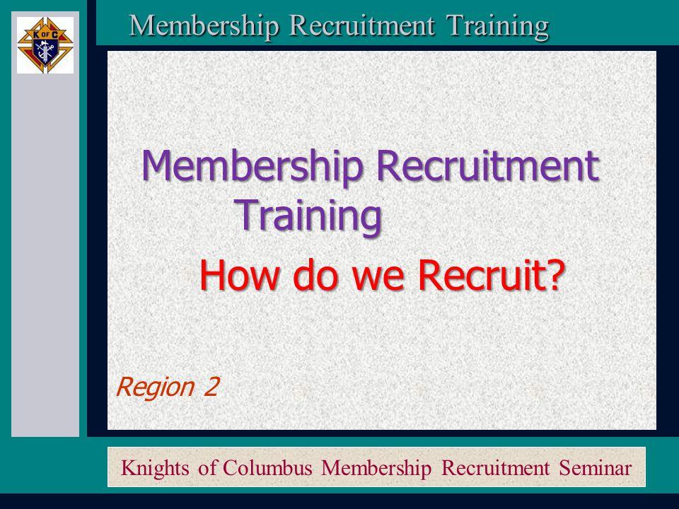 Knights of Columbus Membership Recruitment Seminar Membership Recruitment Training Membership Recruitment Training B.