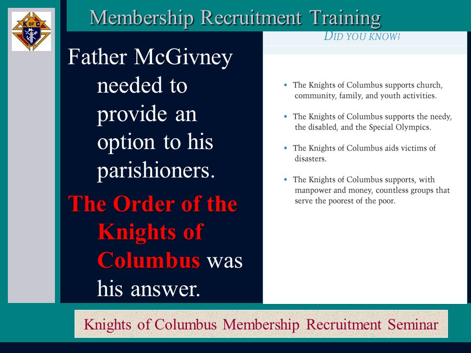 Knights of Columbus Membership Recruitment Seminar Quite simply, if you were Catholic you where automatically disqualified, you could not protect your family, even if you wanted to.