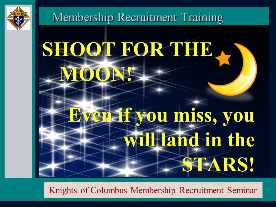 Knights of Columbus Membership Recruitment Seminar THOUGHTS OF A NEW MEMBER I see you at the meetings, but you never say Hello.