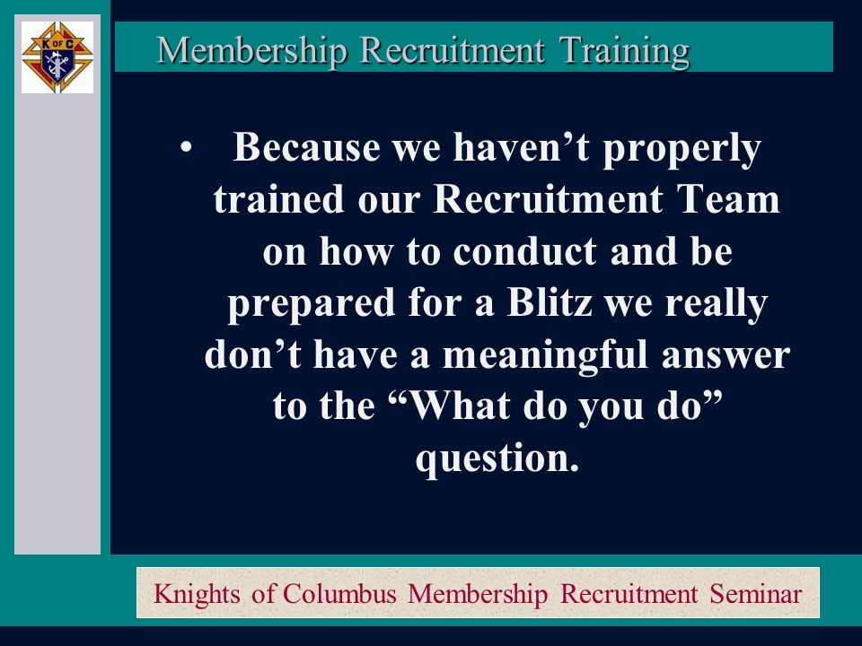 Knights of Columbus Membership Recruitment Seminar And what is it that we do.