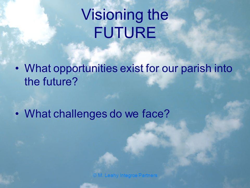 Visioning the FUTURE What opportunities exist for our parish into the future.