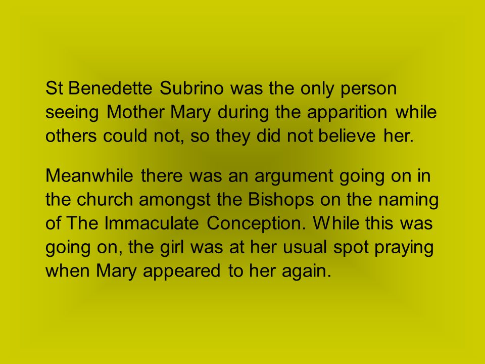 St Benedette Subrino was the only person seeing Mother Mary during the apparition while others could not, so they did not believe her.