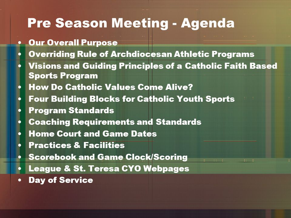 Pre Season Meeting - Agenda Our Overall Purpose Overriding Rule of Archdiocesan Athletic Programs Visions and Guiding Principles of a Catholic Faith Based Sports Program How Do Catholic Values Come Alive.