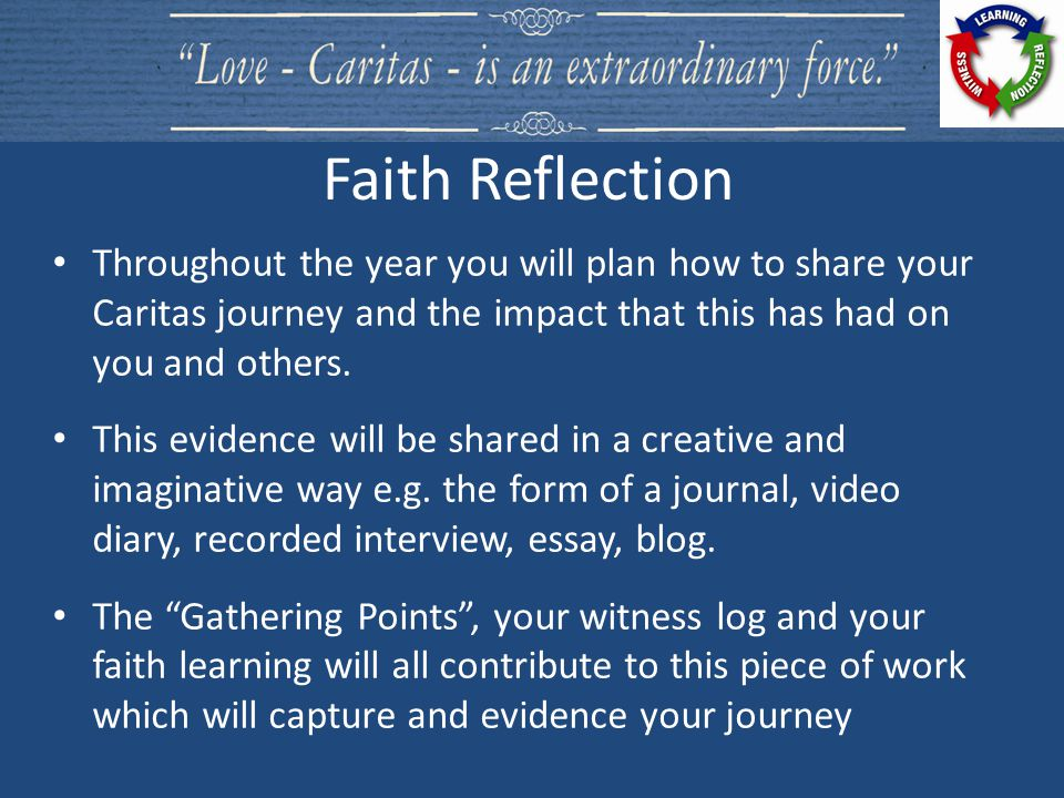 Throughout the year you will plan how to share your Caritas journey and the impact that this has had on you and others. This evidence will be shared i