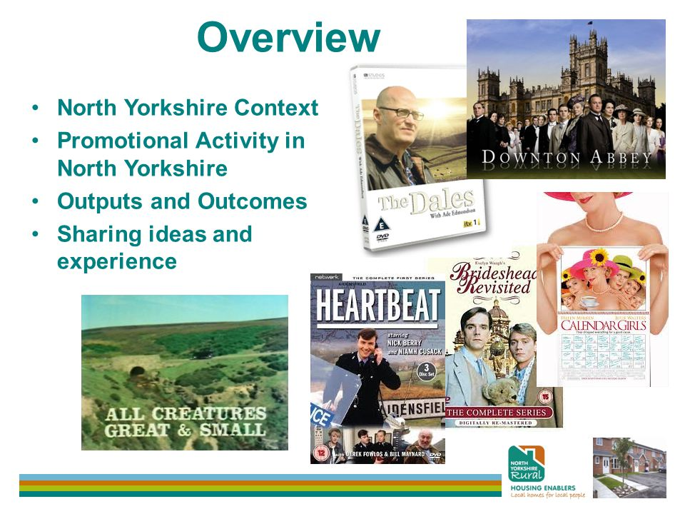 Overview North Yorkshire Context Promotional Activity in North Yorkshire Outputs and Outcomes Sharing ideas and experience