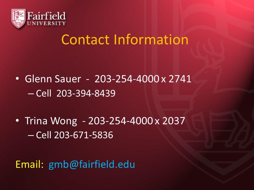 Contact Information Glenn Sauer - 203-254-4000 x 2741 – Cell 203-394-8439 Trina Wong - 203-254-4000 x 2037 – Cell 203-671-5836 Email: gmb@fairfield.edu