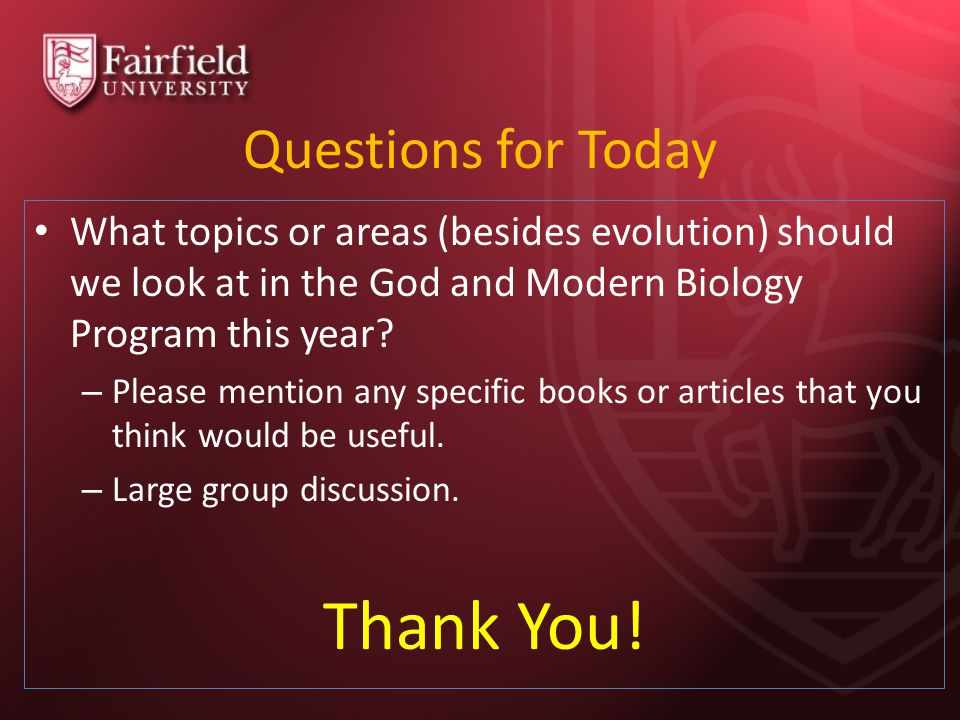 Questions for Today What topics or areas (besides evolution) should we look at in the God and Modern Biology Program this year? – Please mention any s