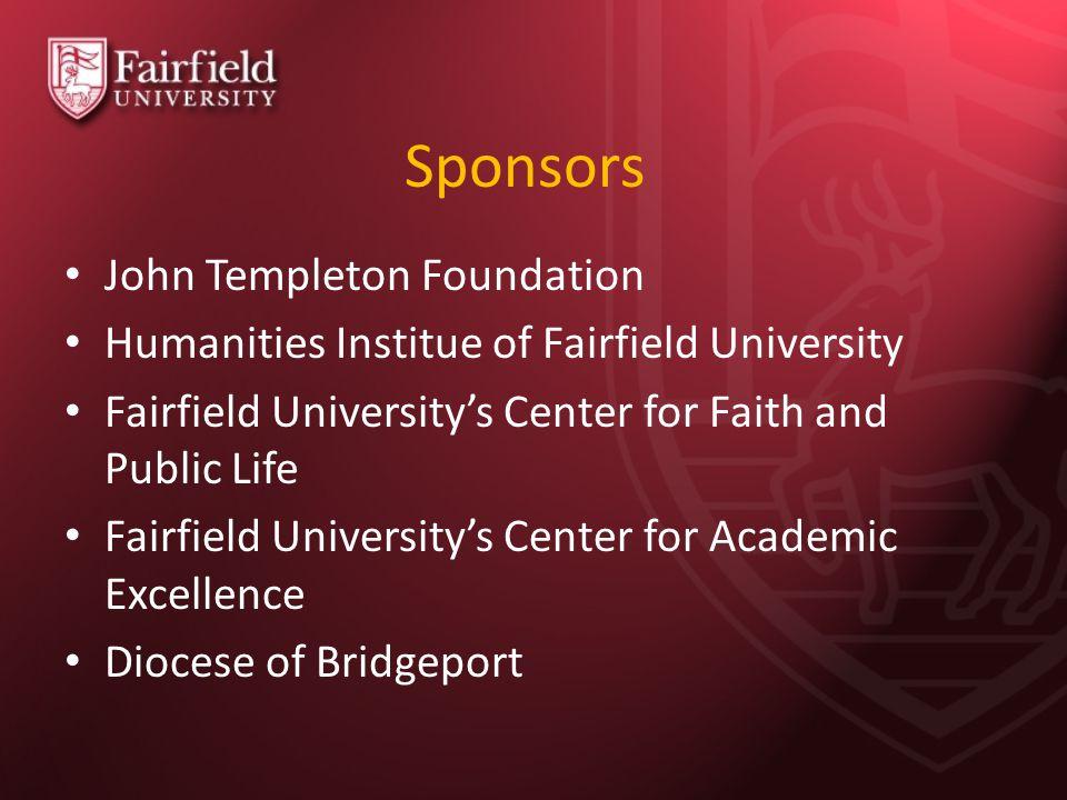 Sponsors John Templeton Foundation Humanities Institue of Fairfield University Fairfield University's Center for Faith and Public Life Fairfield University's Center for Academic Excellence Diocese of Bridgeport
