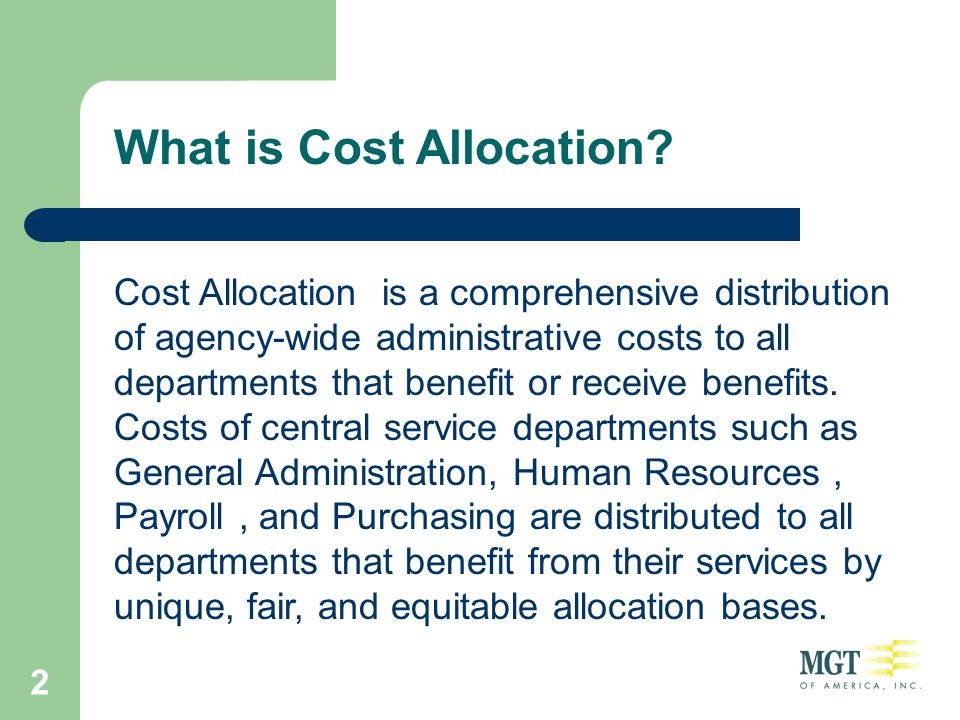 2 Cost Allocation is a comprehensive distribution of agency-wide administrative costs to all departments that benefit or receive benefits. Costs of ce