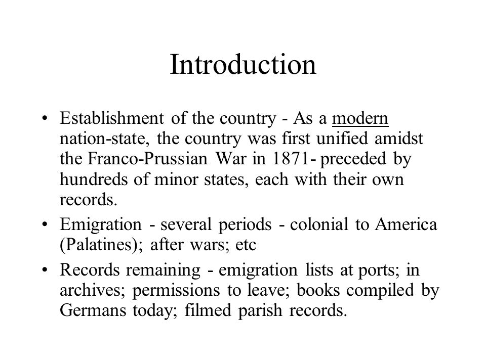 Introduction Establishment of the country - As a modern nation-state, the country was first unified amidst the Franco-Prussian War in 1871- preceded by hundreds of minor states, each with their own records.