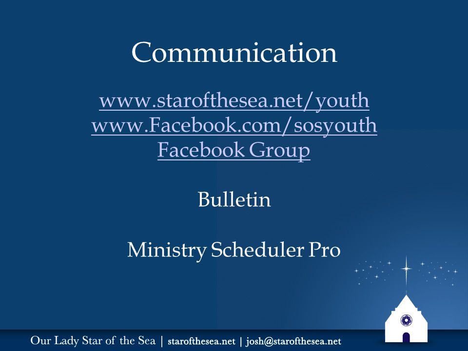 Communication www.starofthesea.net/youth www.Facebook.com/sosyouth Facebook Group Bulletin Ministry Scheduler Pro