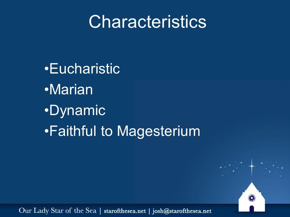 Characteristics Eucharistic Marian Dynamic Faithful to Magesterium